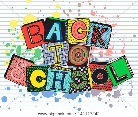 Hand drawn phrase back to school in doodle fancy style. Fancy letters on blocks with different textures and splash. Colorful vector illustration