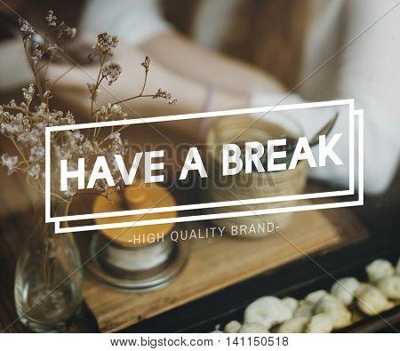 Have a Break Just Break Cessation Relaxation Recess Concept