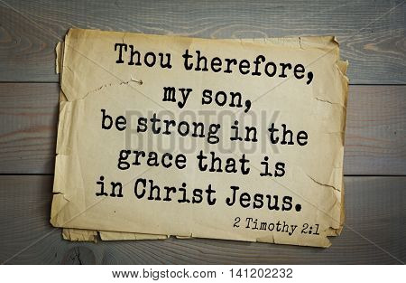Top 500 Bible verses. Thou therefore, my son, be strong in the grace that is in Christ Jesus. 2 Timothy 2:1