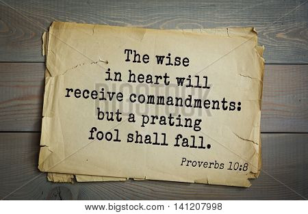 Top 500 Bible verses. The wise in heart will receive commandments: but a prating fool shall fall.