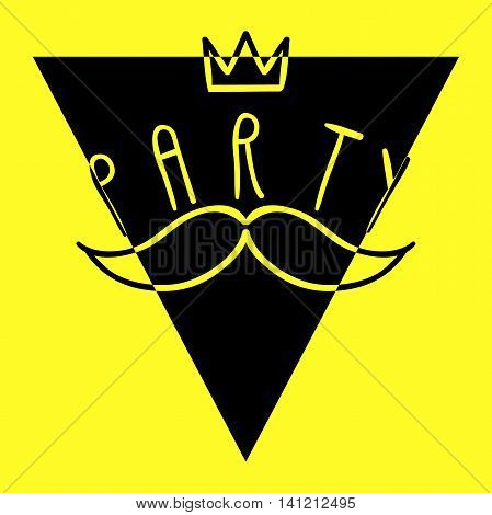 Vector party label, hand-drawn party illustration with triangle, crown and mustache, party lettering, yellow and black party poster, EPS 8