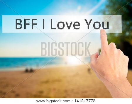 Bff I Love You - Hand Pressing A Button On Blurred Background Concept On Visual Screen.
