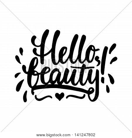 Hello, beauty - hand drawn lettering phrase isolated on the white background. Fun brush ink inscription for photo overlays, greeting card or t-shirt print, poster design.