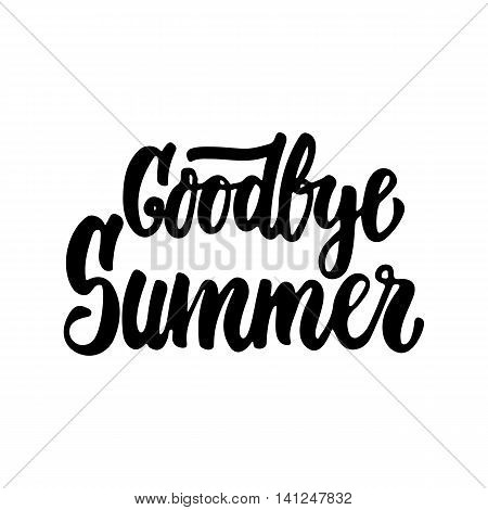 Goodbye Summer - hand drawn lettering phrase isolated on the white background. Fun brush ink inscription for photo overlays, greeting card or t-shirt print, poster design.