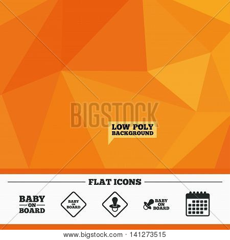 Triangular low poly orange background. Baby on board icons. Infant caution signs. Nipple pacifier symbol. Calendar flat icon. Vector