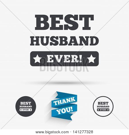 Best husband ever sign icon. Award symbol. Exclamation mark. Flat icons. Buttons with icons. Thank you ribbon. Vector