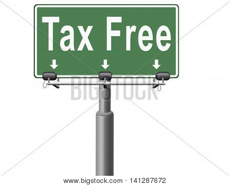 Tax free zone or not paying taxes low price shop having good credit financial success paying debts for financial freedom taxfree, road sign bilboard. 3D illustration