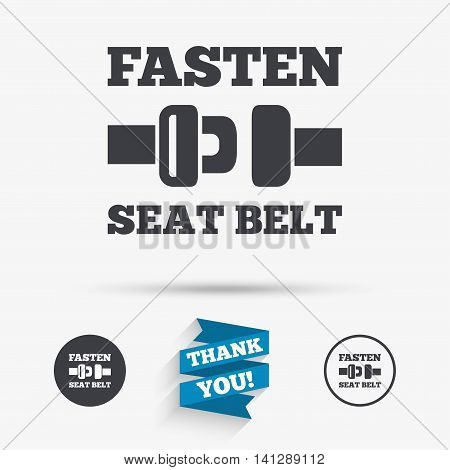 Fasten seat belt sign icon. Safety accident. Flat icons. Buttons with icons. Thank you ribbon. Vector
