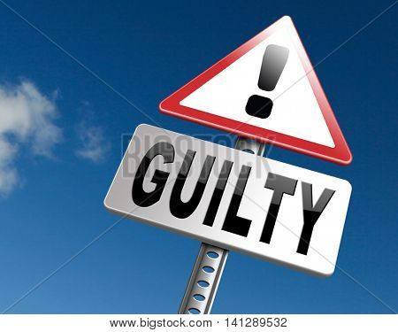 Guilty as charged guilt and convicted for a crime in court, road sign billboard. 3D illustration