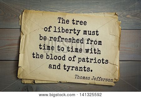 American President Thomas Jefferson (1743-1826) quote.The tree of liberty must be refreshed from time to time with the blood of patriots and tyrants.