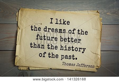 American President Thomas Jefferson (1743-1826) quote.I like the dreams of the future better than the history of the past.