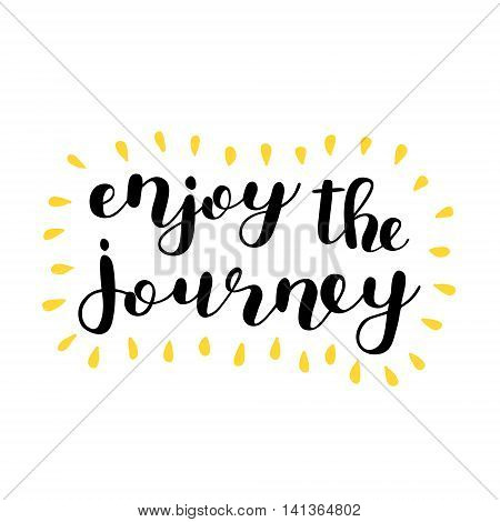 Enjoy the journey. Brush hand lettering. Inspiring quote. Motivating modern calligraphy. Can be used for photo overlays, posters, holiday clothes, cards and more.