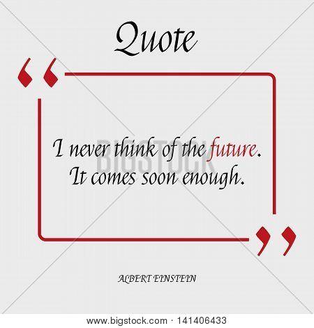 I never think
