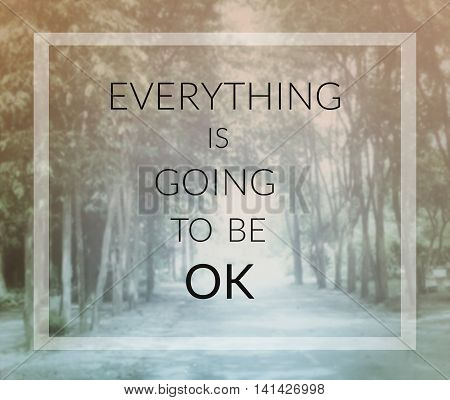 Inspirational quote on blurred background...everything is going to be ok