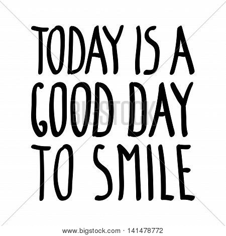 Today is a good day to smile inspirational inscription. Greeting card with calligraphy. Hand drawn lettering quote design. Photo overlay. Typography banner poster clothing . Vector invitation