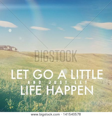 Let go A little and just let life happen