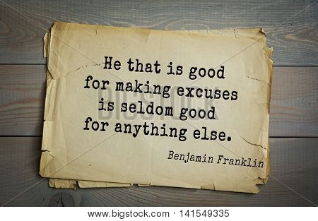 American president Benjamin Franklin (1706-1790) quote. He that is good for making excuses is seldom good for anything else.