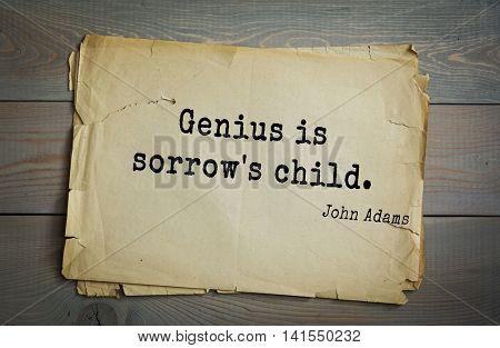 American president John Adams (1753-1826) quote.Genius is sorrow's child.