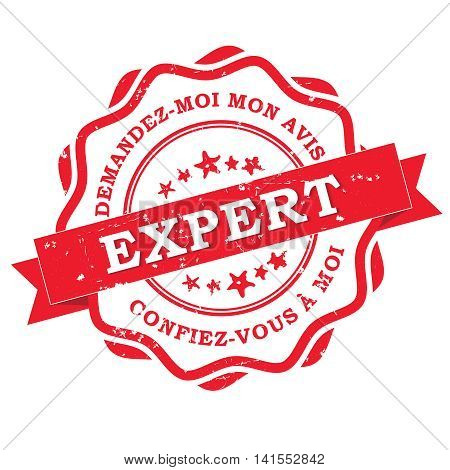 Expert. Demandez-moi mon avis. Confiez vous a moi (French text). Translation: Expert. Ask my opinion, trust me. Grunge red label / stamp, also for print. CMYK colors used