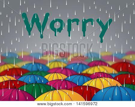 Worry Rain Shows Umbrellas Precipitation And Umbrella