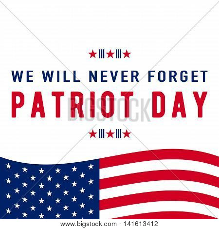 Vector illustration of 9.11 Patriot Day background. We Will Never Forget text sign. American Flag stripes, stars. Poster Template for web or print in flat style