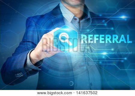 Business, Internet, Technology Concept.businessman Chooses Referral Button On A Touch Screen Interfa
