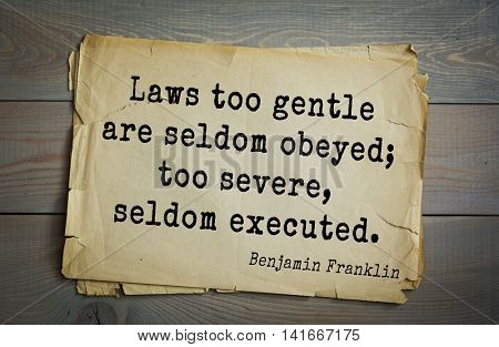 American president Benjamin Franklin (1706-1790) quote. Laws too gentle are seldom obeyed; too severe, seldom executed.