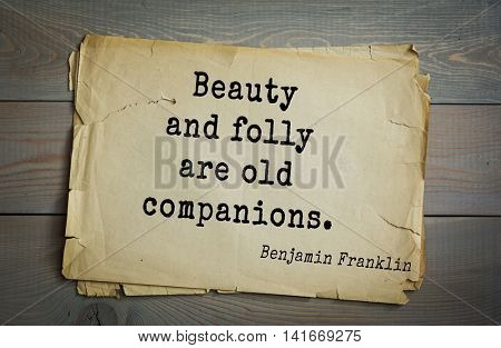 American president Benjamin Franklin (1706-1790) quote. Beauty and folly are old companions.