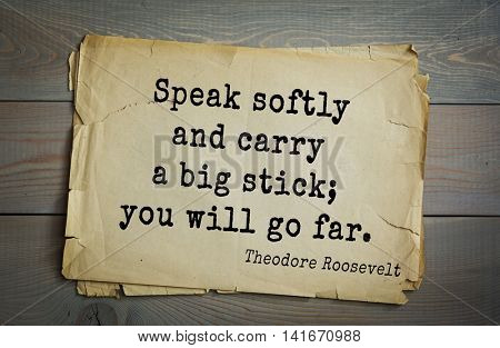 American President Theodore Roosevelt (1858-1919) quote.