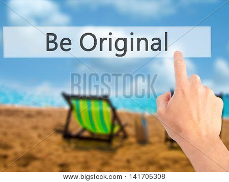 Be Original - Hand Pressing A Button On Blurred Background Concept On Visual Screen.