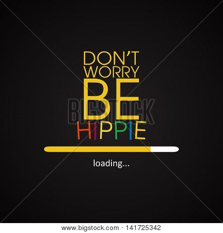 Don't worry be hippie - funny inscription template