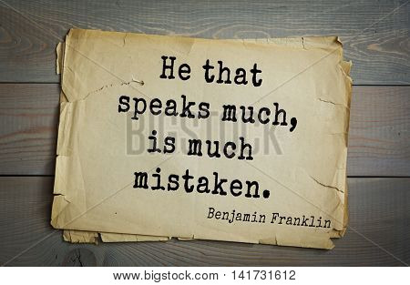 American president Benjamin Franklin (1706-1790) quote. He that speaks much, is much mistaken.