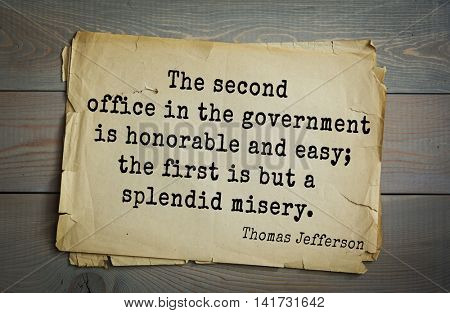 American President Thomas Jefferson (1743-1826) quote. The second office in the government is honorable and easy; the first is but a splendid misery.
