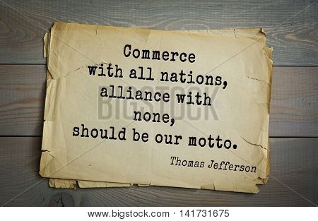 American President Thomas Jefferson (1743-1826) quote. Commerce with all nations, alliance with none, should be our motto.