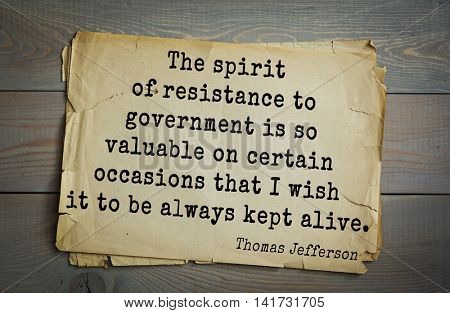 American President Thomas Jefferson (1743-1826) quote. The spirit of resistance to government is so valuable on certain occasions that I wish it to be always kept alive.