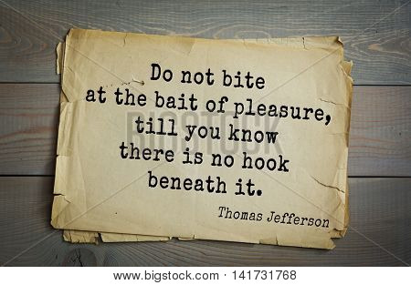American President Thomas Jefferson (1743-1826) quote. Do not bite at the bait of pleasure, till you know there is no hook beneath it.