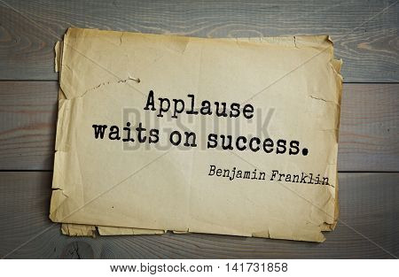 American president Benjamin Franklin (1706-1790) quote. Applause waits on success.