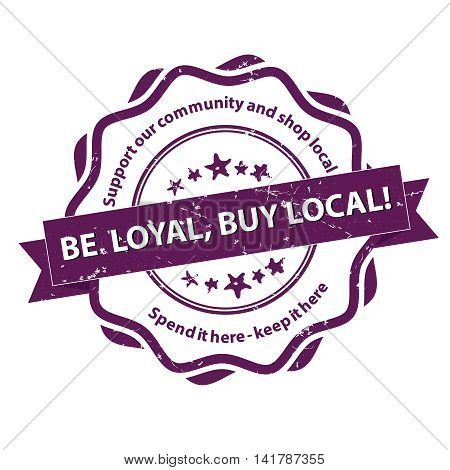 Be loyal, buy local. Support our community - purple grunge label. Print colors used