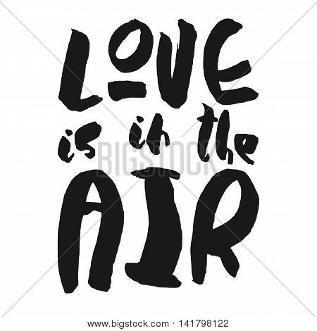 Decorative romantic poster with handlettering. Love is in the Air handwritten phrase. Black lettering isolated on white background. Design element for wedding or valentines day