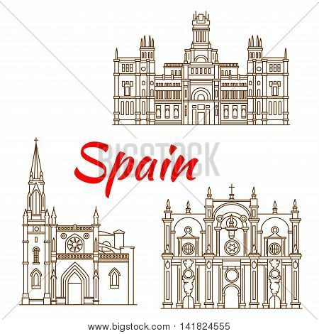 Symbolic monuments and architectural heritages of Spain with Cybele Palace in Madrid, Cathedral of St. James in Bilbao and Cathedral of Granada. Spanish travel landmarks thin line icons for travel guide or arts and architecture theme design