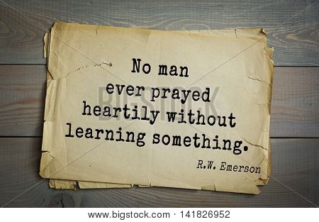 Aphorism Ralph Waldo Emerson (1803-1882) - American essayist, poet, philosopher, social activist quote. No man ever prayed heartily without learning something.