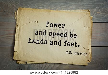 Aphorism Ralph Waldo Emerson (1803-1882) - American essayist, poet, philosopher, social activist quote. Power and speed be hands and feet.