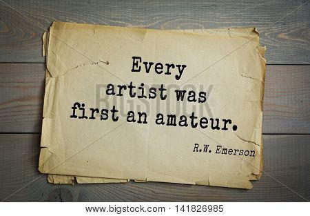 Aphorism Ralph Waldo Emerson (1803-1882) - American essayist, poet, philosopher, social activist quote. Every artist was first an amateur.