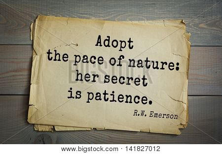 Aphorism Ralph Waldo Emerson (1803-1882) - American essayist, poet, philosopher, social activist quote. Adopt the pace of nature: her secret is patience.