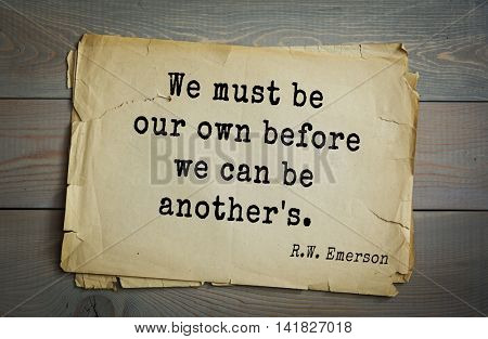 Aphorism Ralph Waldo Emerson (1803-1882) - American essayist, poet, philosopher, social activist quote. We must be our own before we can be another's.