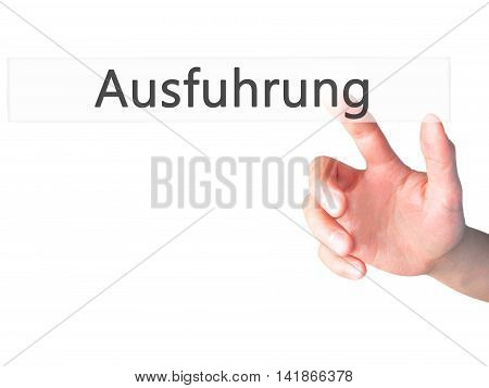 Ausfuhrung (execution In German) - Hand Pressing A Button On Blurred Background Concept On Visual Sc