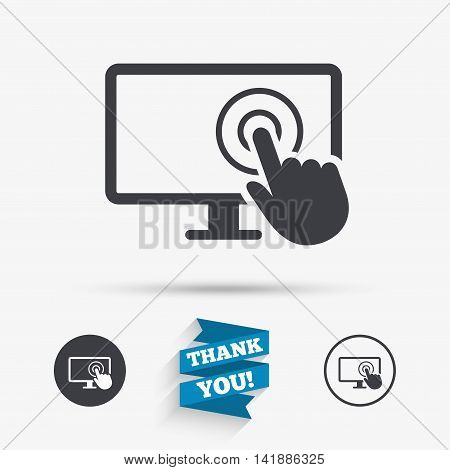 Touch screen monitor sign icon. Hand pointer symbol. Flat icons. Buttons with icons. Thank you ribbon. Vector