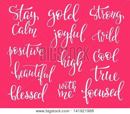 Positive quote lettering set. Calligraphy postcard graphic design typography element. Hand written vector simple cute inspirational sign postcard. Stay calm gold strong wild cool focused high joyful