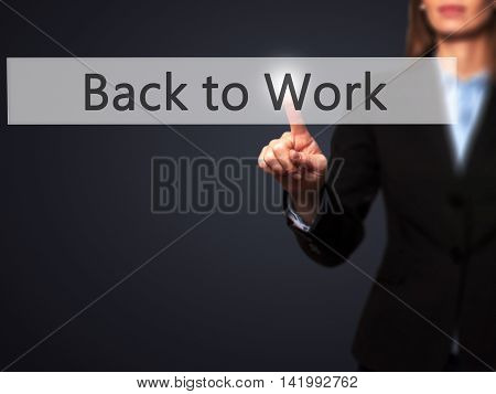 Back To Work - Businesswoman Hand Pressing Button On Touch Screen Interface.