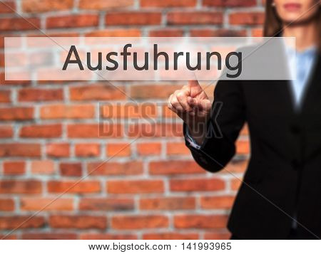 Ausfuhrung (execution In German) - Businesswoman Hand Pressing Button On Touch Screen Interface.